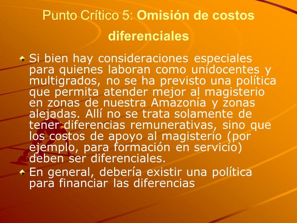 Punto Crítico 5: Omisión de costos diferenciales Si bien hay consideraciones especiales para quienes laboran como unidocentes y multigrados, no se ha