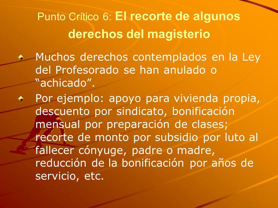 Punto Crítico 6: El recorte de algunos derechos del magisterio Muchos derechos contemplados en la Ley del Profesorado se han anulado o achicado. Por e