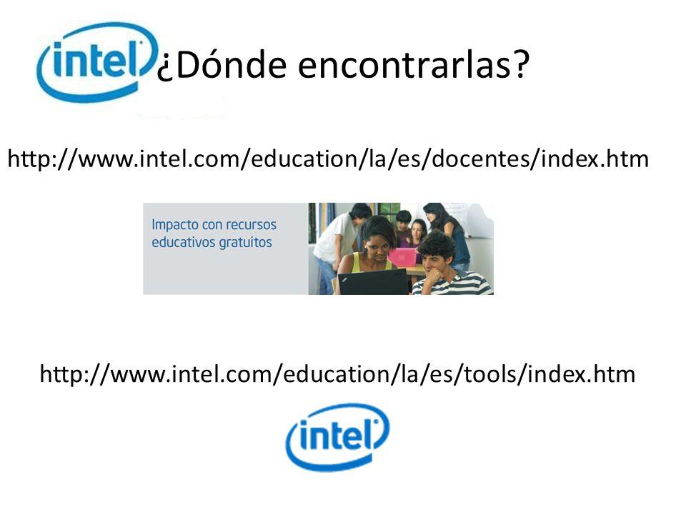 http://www.intel.com/education/la/es/tools/index.htm http://www.intel.com/education/la/es/docentes/index.htm ¿Dónde encontrarlas