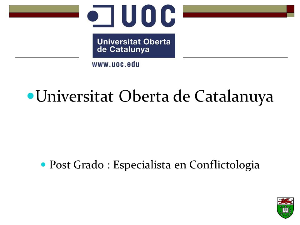 Universitat Oberta de Catalanuya Post Grado : Especialista en Conflictologia