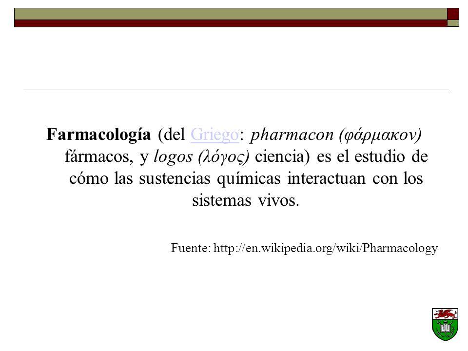 Farmacología (del Griego: pharmacon (φάρμακον) fármacos, y logos (λόγος) ciencia) es el estudio de cómo las sustencias químicas interactuan con los sistemas vivos.Griego Fuente: http://en.wikipedia.org/wiki/Pharmacology