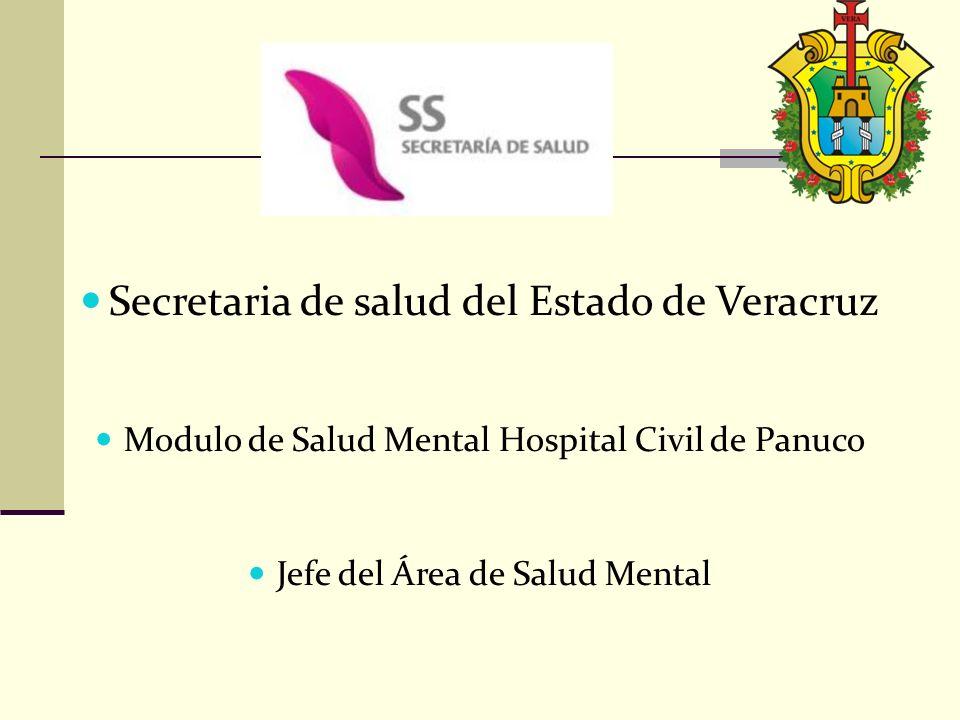 Secretaria de salud del Estado de Veracruz Modulo de Salud Mental Hospital Civil de Panuco Jefe del Área de Salud Mental