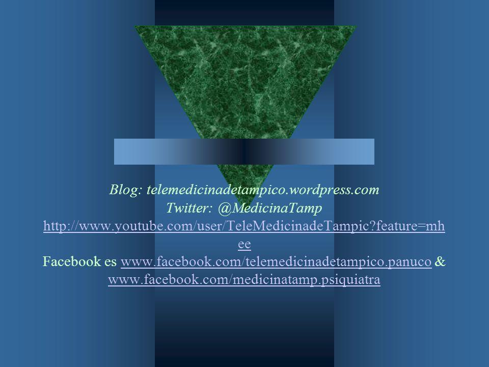 Blog: telemedicinadetampico.wordpress.com Twitter: @MedicinaTamp http://www.youtube.com/user/TeleMedicinadeTampic?feature=mh ee Facebook es www.facebo