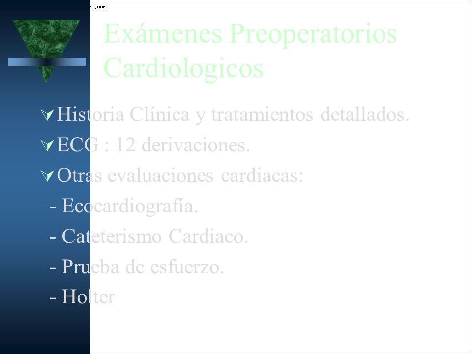 Exámenes Preoperatorios Cardiologicos Historia Clínica y tratamientos detallados. ECG : 12 derivaciones. Otras evaluaciones cardiacas: - Ecocardiograf