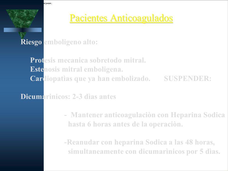 Pacientes Anticoagulados Riesgo emboligeno alto: Protesis mecanica sobretodo mitral. Estenosis mitral emboligena. Cardiopatìas que ya han embolizado.