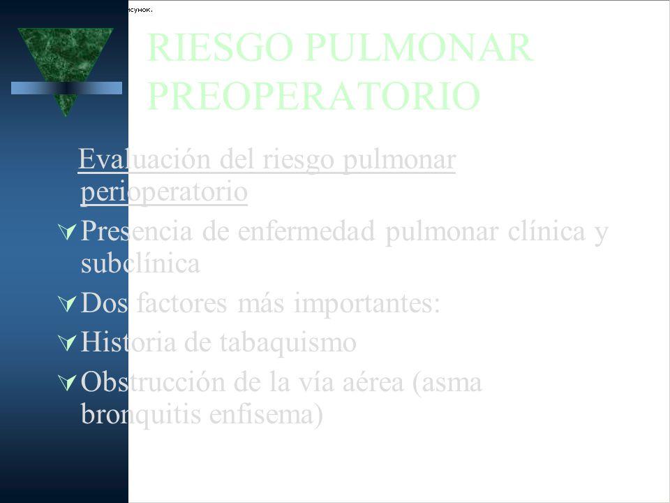 RIESGO PULMONAR PREOPERATORIO Evaluación del riesgo pulmonar perioperatorio Presencia de enfermedad pulmonar clínica y subclínica Dos factores más imp