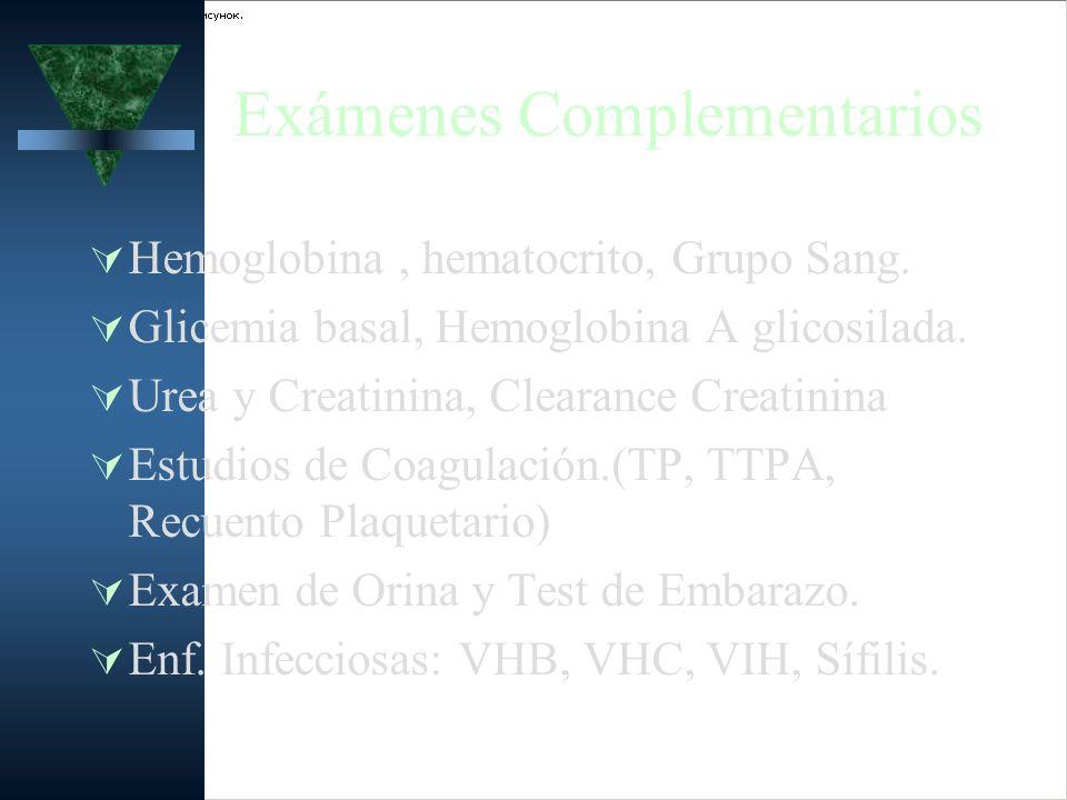 Exámenes Complementarios Hemoglobina, hematocrito, Grupo Sang. Glicemia basal, Hemoglobina A glicosilada. Urea y Creatinina, Clearance Creatinina Estu