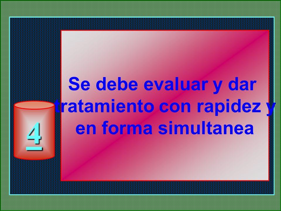 4 Se debe evaluar y dar tratamiento con rapidez y en forma simultanea