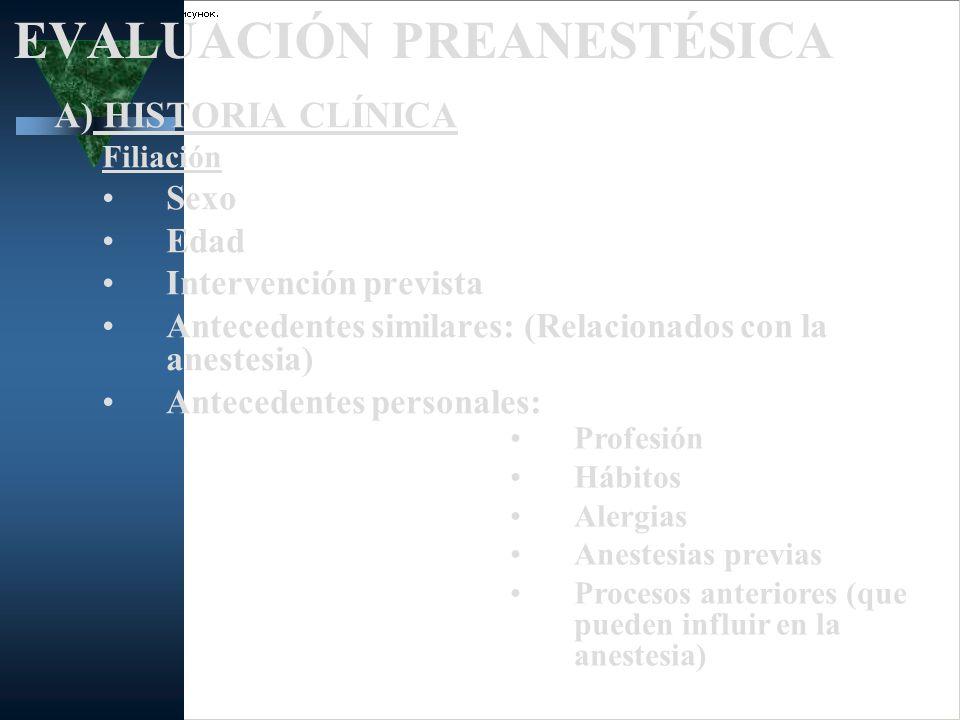 EVALUACIÓN PREANESTÉSICA A) HISTORIA CLÍNICA Filiación Sexo Edad Intervención prevista Antecedentes similares: (Relacionados con la anestesia) Anteced