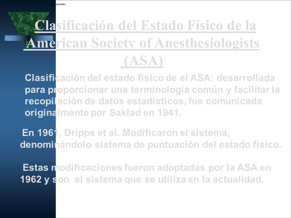Clasificación del Estado Físico de la American Society of Anesthesiologists (ASA) Clasificación del estado físico de el ASA: desarrollada para proporc
