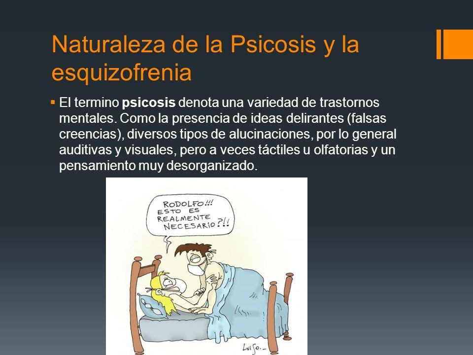 Naturaleza de la Psicosis y la esquizofrenia El termino psicosis denota una variedad de trastornos mentales.