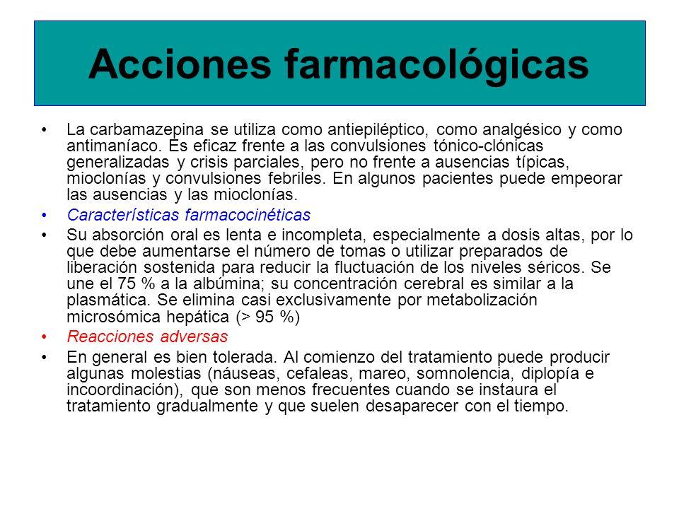 Acciones farmacológicas La carbamazepina se utiliza como antiepiléptico, como analgésico y como antimaníaco. Es eficaz frente a las convulsiones tónic