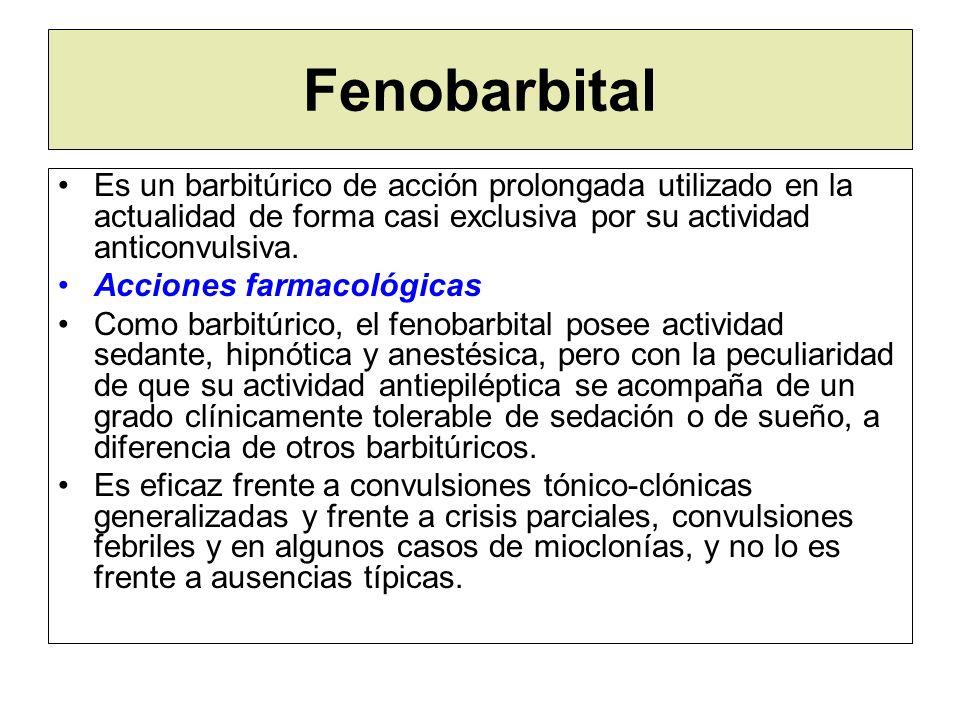 Fenobarbital Es un barbitúrico de acción prolongada utilizado en la actualidad de forma casi exclusiva por su actividad anticonvulsiva. Acciones farma