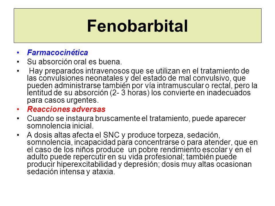 Fenobarbital Farmacocinética Su absorción oral es buena. Hay preparados intravenosos que se utilizan en el tratamiento de las convulsiones neonatales