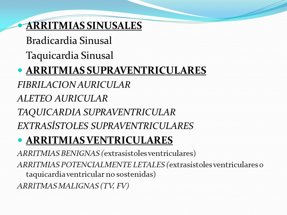 ARRITMIAS SINUSALES Bradicardia Sinusal Taquicardia Sinusal ARRITMIAS SUPRAVENTRICULARES FIBRILACION AURICULAR ALETEO AURICULAR TAQUICARDIA SUPRAVENTR