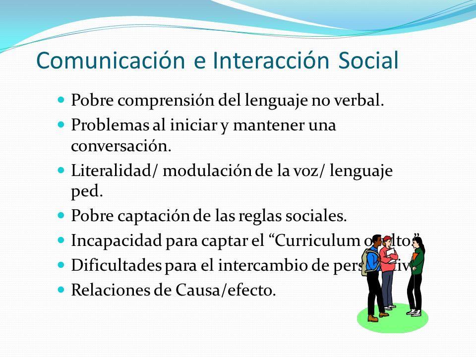 Comunicación e Interacción Social Pobre comprensión del lenguaje no verbal.