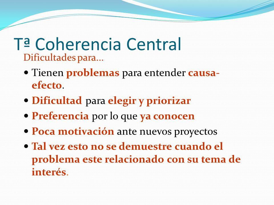 Tª Coherencia Central Dificultades para...Tienen problemas para entender causa- efecto.