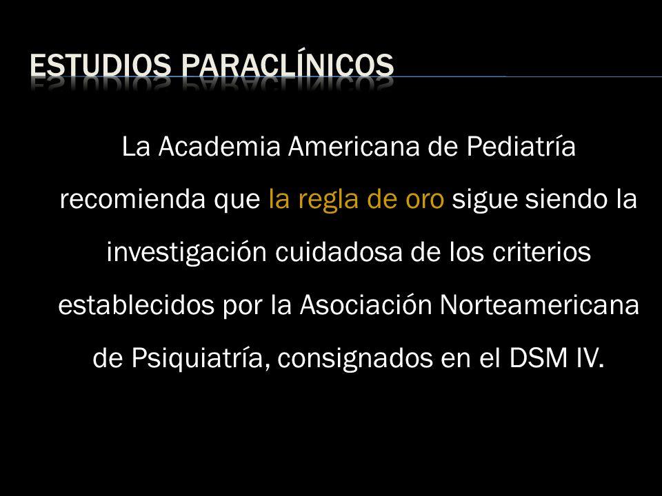 La Academia Americana de Pediatría recomienda que la regla de oro sigue siendo la investigación cuidadosa de los criterios establecidos por la Asociac