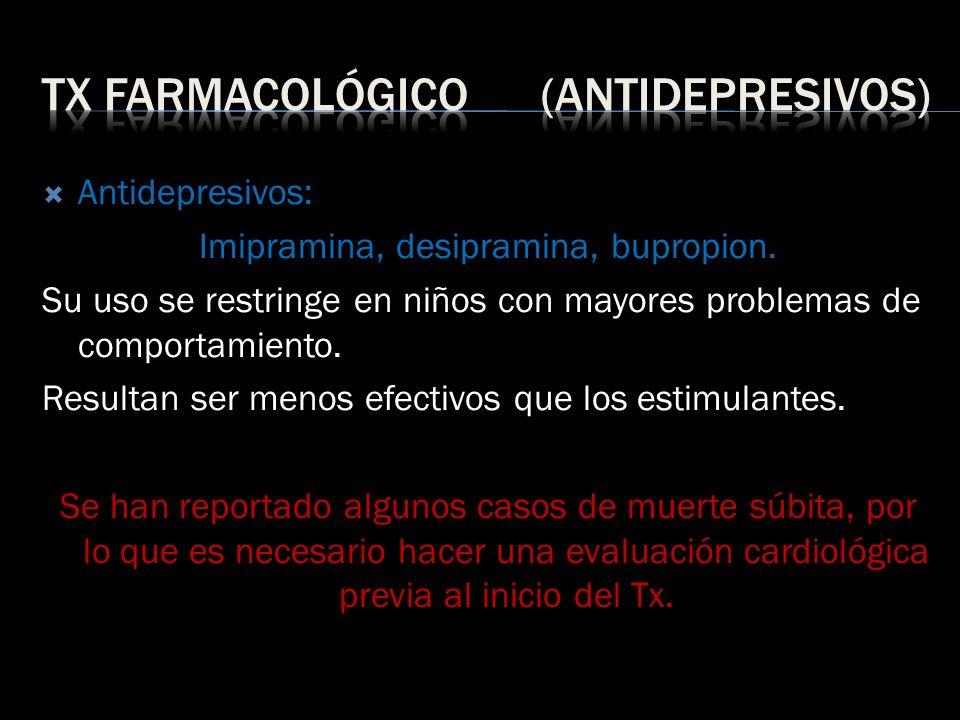 Antidepresivos: Imipramina, desipramina, bupropion. Su uso se restringe en niños con mayores problemas de comportamiento. Resultan ser menos efectivos