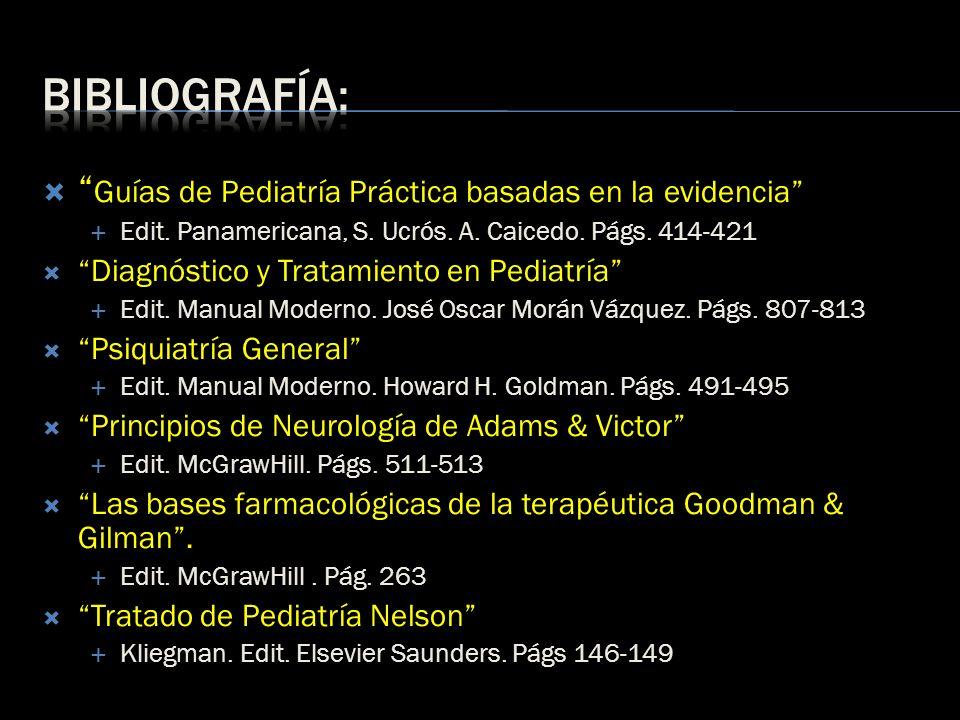 Guías de Pediatría Práctica basadas en la evidencia Edit. Panamericana, S. Ucrós. A. Caicedo. Págs. 414-421 Diagnóstico y Tratamiento en Pediatría Edi