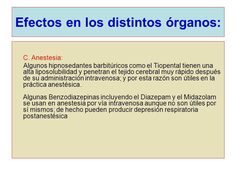 Efectos en los distintos órganos: C. Anestesia: Algunos hipnosedantes barbitúricos como el Tiopental tienen una alta liposolubilidad y penetran el tej