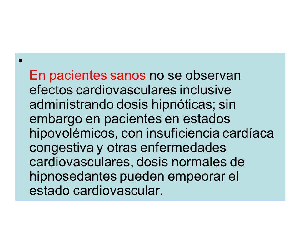 En pacientes sanos no se observan efectos cardiovasculares inclusive administrando dosis hipnóticas; sin embargo en pacientes en estados hipovolémicos