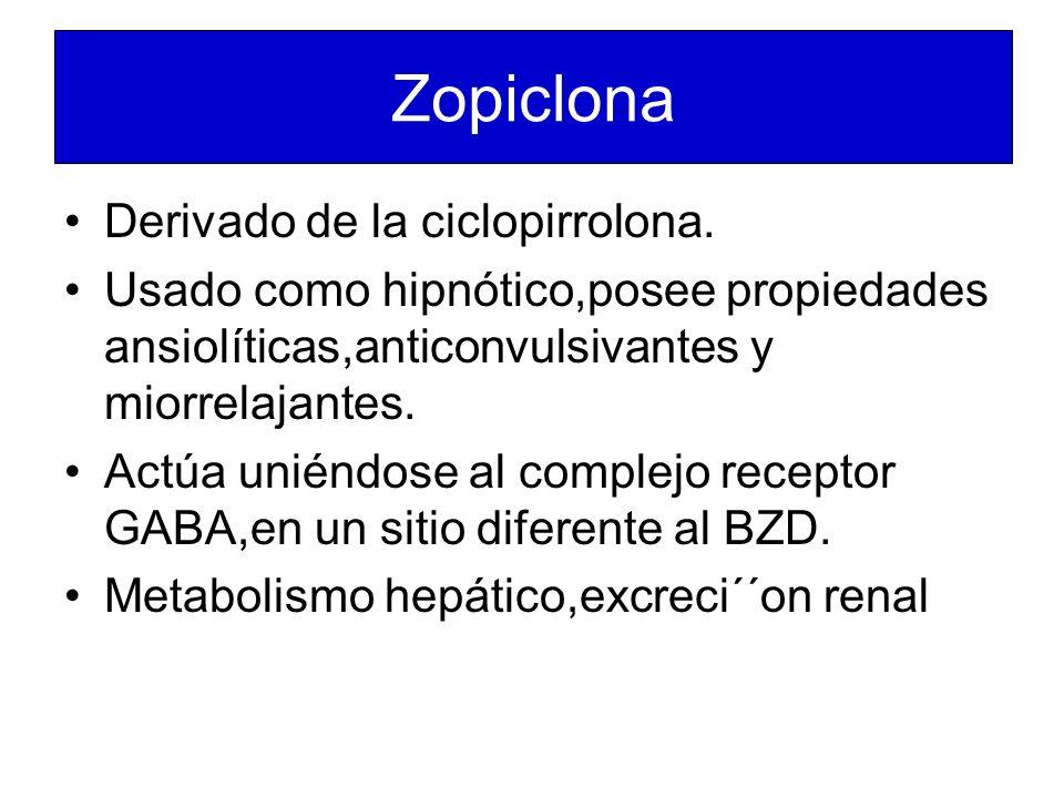 Zopiclona Derivado de la ciclopirrolona. Usado como hipnótico,posee propiedades ansiolíticas,anticonvulsivantes y miorrelajantes. Actúa uniéndose al c