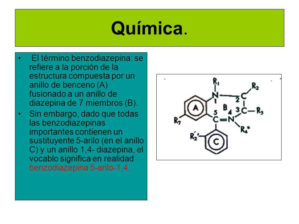 Química. El término benzodiazepina: se refiere a la porción de la estructura compuesta por un anillo de benceno (A) fusionado a un anillo de diazepina