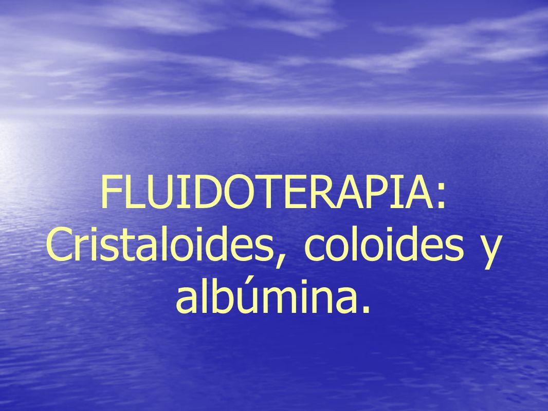 CRISTALOIDES VS COLOIDES Se requiere 3 veces más volumen de cristaloides que de coloides y puede ser necesario un periodo de infusión más largo.