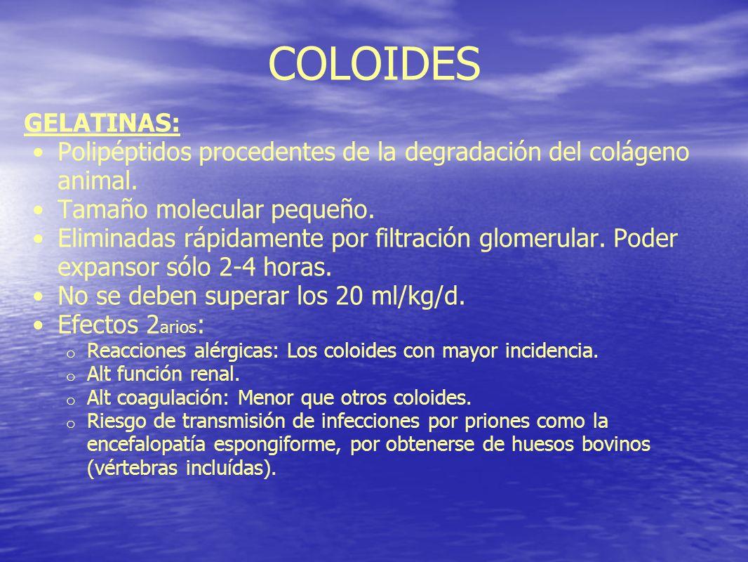 COLOIDES GELATINAS: Polipéptidos procedentes de la degradación del colágeno animal. Tamaño molecular pequeño. Eliminadas rápidamente por filtración gl