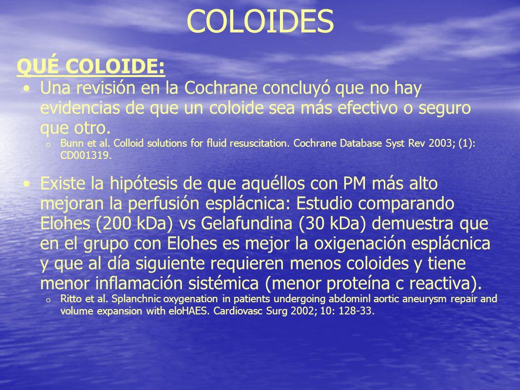COLOIDES QUÉ COLOIDE: Una revisión en la Cochrane concluyó que no hay evidencias de que un coloide sea más efectivo o seguro que otro. o Bunn et al. C