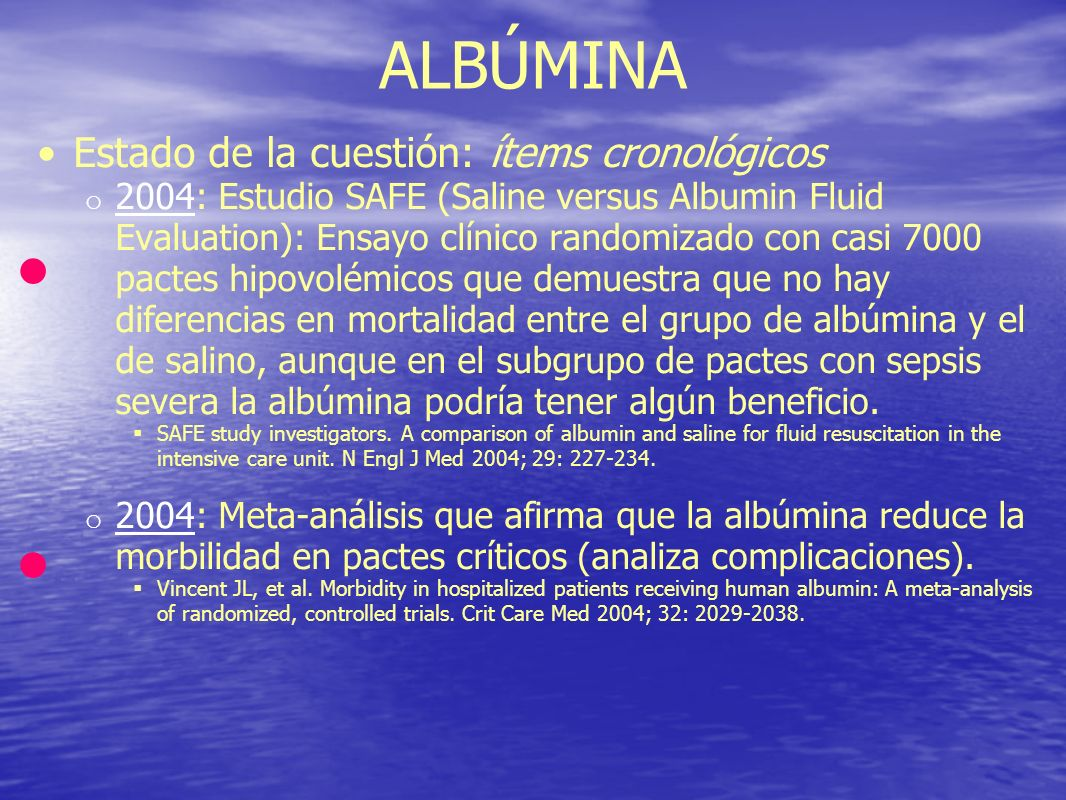 ALBÚMINA Estado de la cuestión: ítems cronológicos o 2004: Estudio SAFE (Saline versus Albumin Fluid Evaluation): Ensayo clínico randomizado con casi