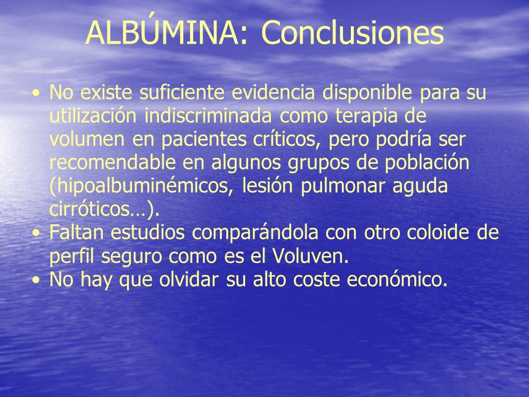ALBÚMINA: Conclusiones No existe suficiente evidencia disponible para su utilización indiscriminada como terapia de volumen en pacientes críticos, per