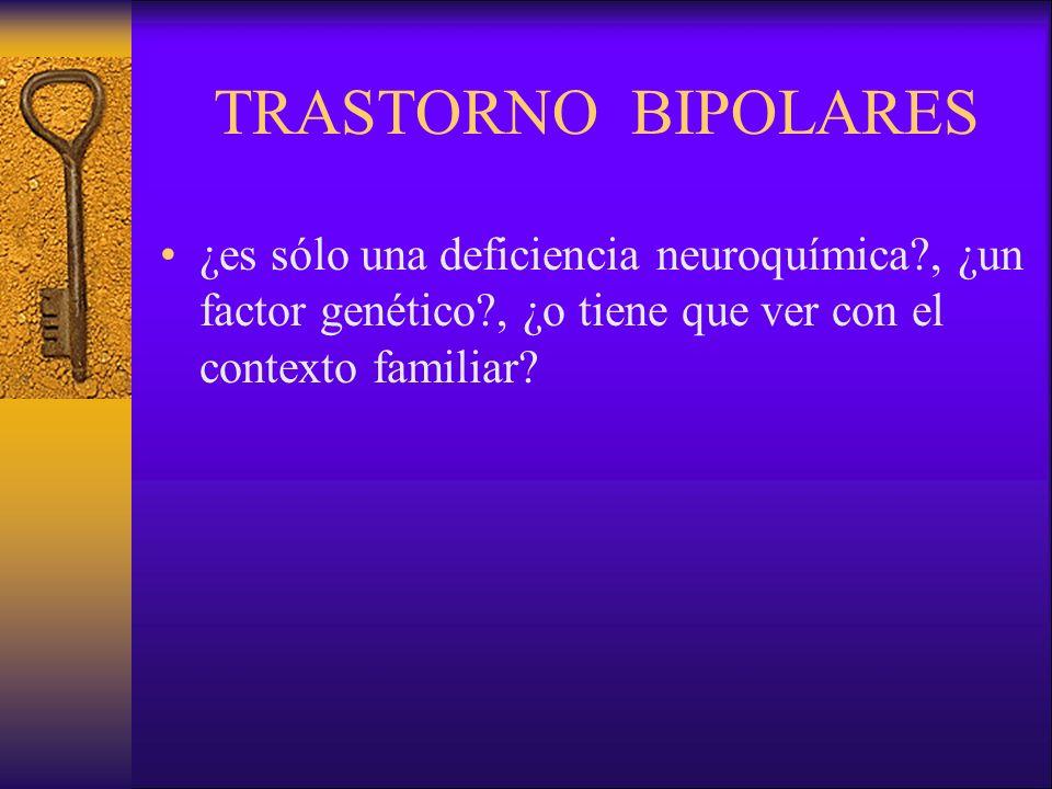 TRASTORNO BIPOLARES ¿es sólo una deficiencia neuroquímica?, ¿un factor genético?, ¿o tiene que ver con el contexto familiar?