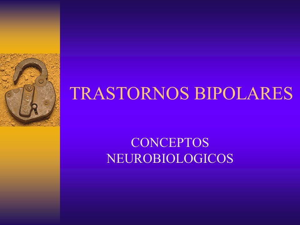 TRASTORNOS BIPOLARES CONCEPTOS NEUROBIOLOGICOS