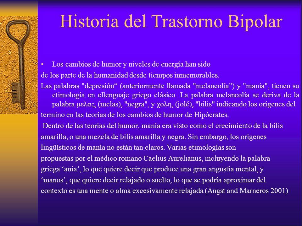 Historia del Trastorno Bipolar Los cambios de humor y niveles de energía han sido de los parte de la humanidad desde tiempos inmemorables. Las palabra