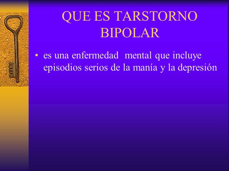 QUE ES TARSTORNO BIPOLAR es una enfermedad mental que incluye episodios serios de la manía y la depresión