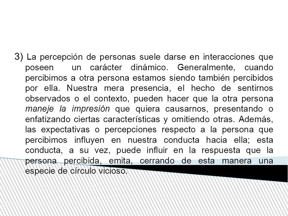 3) La percepción de personas suele darse en interacciones que poseen un carácter dinámico. Generalmente, cuando percibimos a otra persona estamos sien