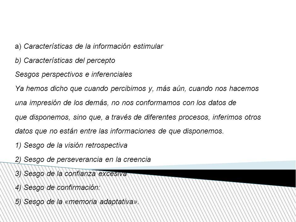 a) Características de la información estimular b) Características del percepto Sesgos perspectivos e inferenciales Ya hemos dicho que cuando percibimo