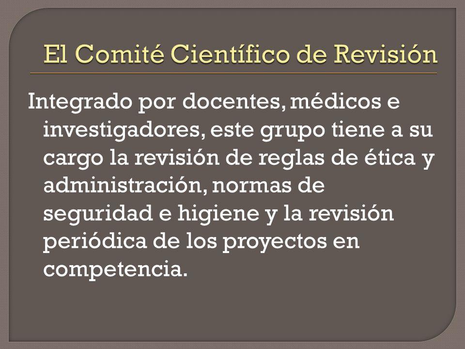 Integrado por docentes, médicos e investigadores, este grupo tiene a su cargo la revisión de reglas de ética y administración, normas de seguridad e higiene y la revisión periódica de los proyectos en competencia.