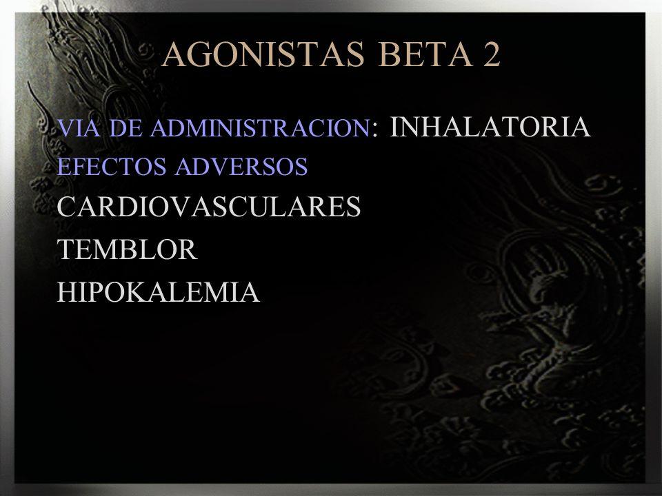 AGONISTAS BETA 2 VIA DE ADMINISTRACION : INHALATORIA EFECTOS ADVERSOS CARDIOVASCULARES TEMBLOR HIPOKALEMIA