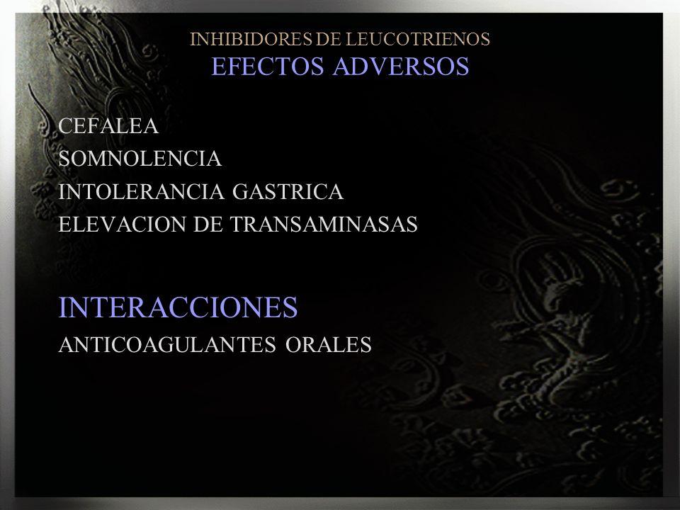 INHIBIDORES DE LEUCOTRIENOS EFECTOS ADVERSOS CEFALEA SOMNOLENCIA INTOLERANCIA GASTRICA ELEVACION DE TRANSAMINASAS INTERACCIONES ANTICOAGULANTES ORALES