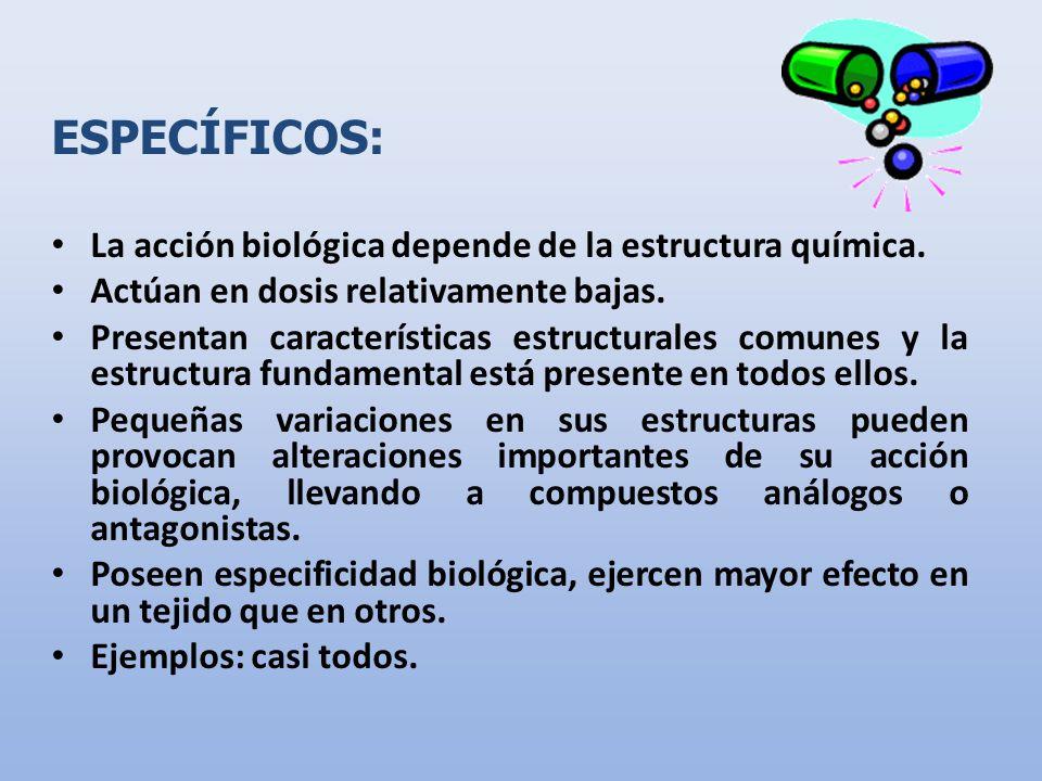 ESPECÍFICOS: La acción biológica depende de la estructura química. Actúan en dosis relativamente bajas. Presentan características estructurales comune