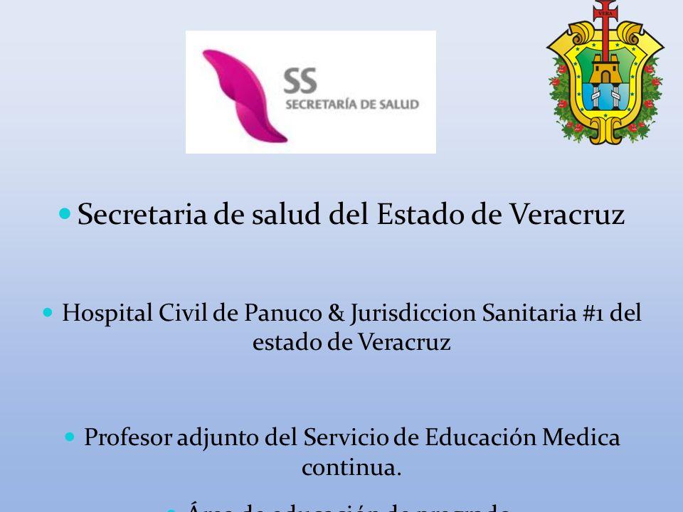 Secretaria de salud del Estado de Veracruz Hospital Civil de Panuco & Jurisdiccion Sanitaria #1 del estado de Veracruz Profesor adjunto del Servicio d