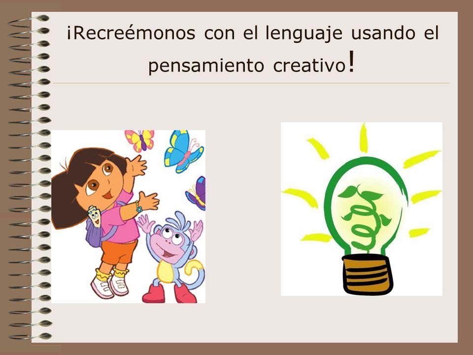 ¡Recreémonos con el lenguaje usando el pensamiento creativo !