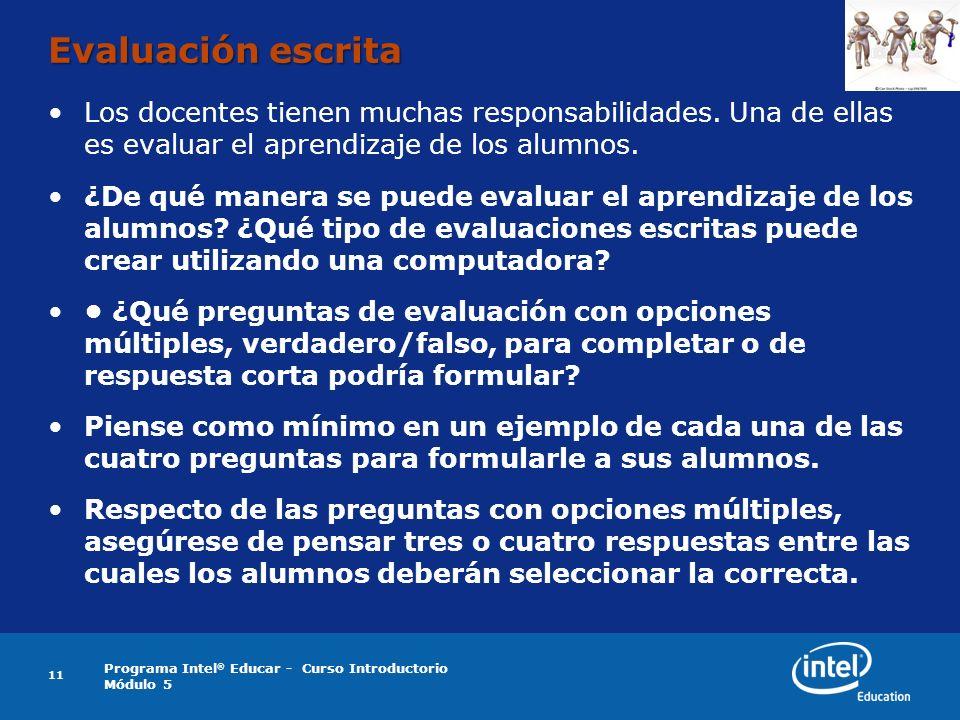 Programa Intel ® Educar - Curso Introductorio Módulo 5 Evaluación escrita Los docentes tienen muchas responsabilidades. Una de ellas es evaluar el apr