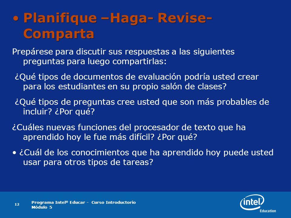 Programa Intel ® Educar - Curso Introductorio Módulo 5 Planifique –Haga- Revise- CompartaPlanifique –Haga- Revise- Comparta Prepárese para discutir su