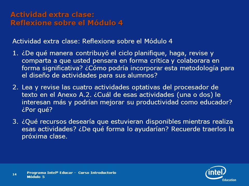 Programa Intel ® Educar - Curso Introductorio Módulo 5 14 Actividad extra clase: Reflexione sobre el Módulo 4 1.¿De qué manera contribuyó el ciclo pla