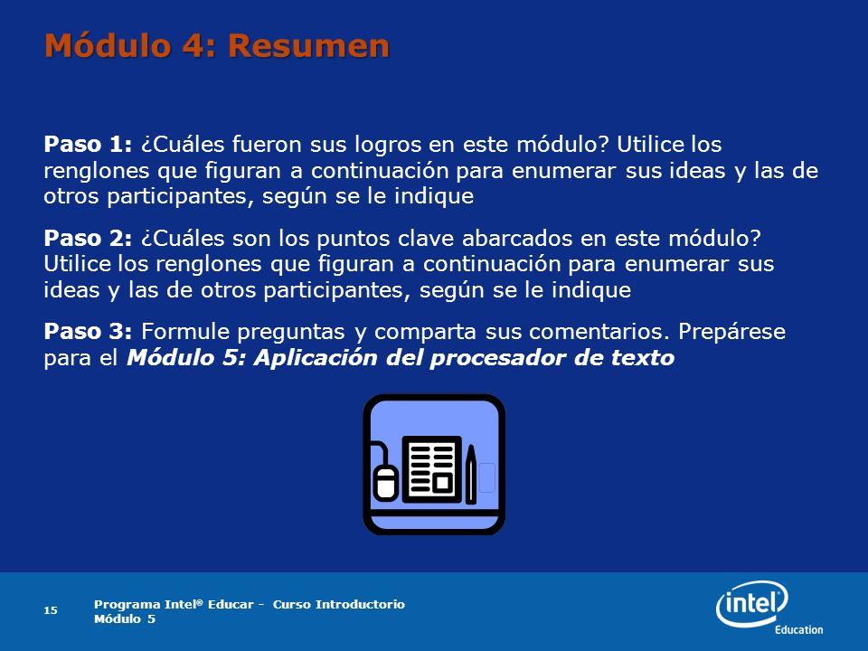 Programa Intel ® Educar - Curso Introductorio Módulo 5 15 Módulo 4: Resumen Paso 1: ¿Cuáles fueron sus logros en este módulo? Utilice los renglones qu