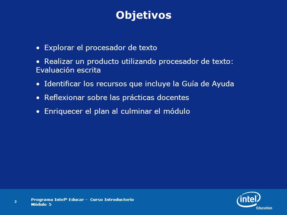 Programa Intel ® Educar - Curso Introductorio Módulo 5 2 Objetivos Explorar el procesador de texto Realizar un producto utilizando procesador de texto